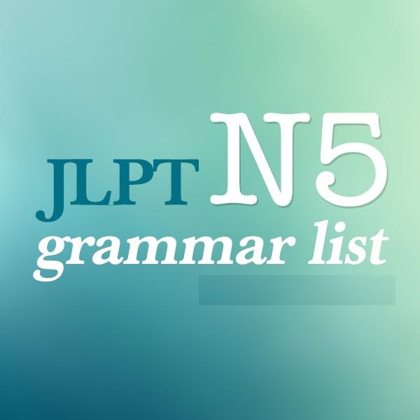 Tổng hợp ngữ pháp N5 (P1)